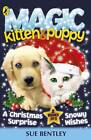 Magic Kitten and Magic Puppy: A Christmas Surprise and Snowy Wishes by Sue Bentley (Paperback, 2011)