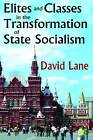 Elites and Classes in the Transformation of State Socialism by Taylor & Francis Inc (Hardback, 2011)