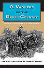 A Vaquero of the Brush Country: The Life and Times of John D. Young by J. Frank Dobie, John D. Young (Paperback, 1981)