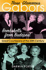 Those Glamorous Gabors: Bombshells from Budapest by Darwin Porter (Paperback, 2013)