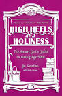 High Heels and Holiness: The Smart Girl's Guide to Living Life Well by Jo Saxton, Sally Breen (Paperback, 2013)