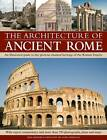 The Architecture of Ancient Rome: An Illustrated Guide to the Glorious Classical Heritage of the Roman Empire by Nigel Rodgers (Hardback, 2013)