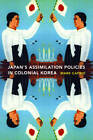 Japanese Assimilation Policies in Colonial Korea, 1910-1945 by Mark E. Caprio (Paperback, 2009)