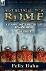 A Struggle for Rome: A Classic Novel of the Late Roman Empire-Volume 1 by Felix Dahn (Paperback / softback, 2010)