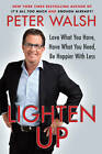 Lighten Up: Love What You Have, Have What You Need, be Happier with Less by Peter Walsh (Paperback, 2012)