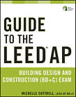 Guide to the LEED AP Building Design and Construction (BD&C) Exam by Michelle Cottrell (Paperback, 2011)
