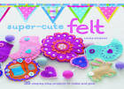 Super-Cute Felt: 35 Step-by-Step Projects to Make and Give by Laura Howard (Paperback, 2011)
