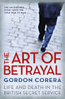 The Art of Betrayal: Life and Death in the British Secret Service by Gordon Corera (Hardback, 2011)