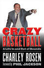Crazy Basketball: A Life in and Out of Bounds by Charley Rosen (Hardback, 2011)