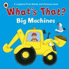 What's That? Big Machines a Ladybird First Words and Pictures Book by Penguin Books Ltd (Board book, 2012)