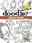 What to Doodle? Crazy Faces by Peter Battaglioli (Paperback, 2013)