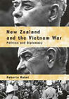 New Zealand and the Vietnam War: Politics and Diplomacy by Roberto Rabel (Paperback, 2005)
