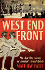 The West End Front: The Wartime Secrets of London's Grand Hotels by Matthew Sweet (Hardback, 2011)