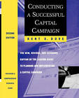 Conducting a Successful Capital Campaign: The New, Revised, and Expanded Edition of the Leading Guide to Planning and Implementing a Capital Campaign by Kent E. Dove (Paperback, 2010)