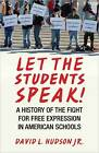 Let the Students Speak!: A History of the Fight for Free Expression in American Schools by David L. Hudson (Paperback, 2011)