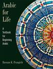 Arabic for Life: A Textbook for Beginning Arabic by Bassam K. Frangieh (Paperback, 2011)