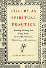 Poetry as Spiritual Practice: Reading, Writing, and Using Poetry in Your Daily Rituals, Aspirations, and Intentions by Robert McDowell (Other book format, 2008)
