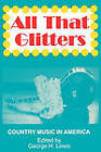 All That Glitters: Country Music in America by George H. Lewis (Paperback, 1993)