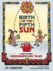 Birth of the Fifth Sun: And Other Mesoamerican Tales by Jo Harper (Hardback, 2008)