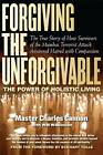 Forgiving the Unforgivable: The Power of Holistic Living by Master Charles Cannon (Paperback, 2012)