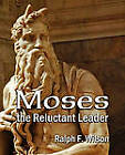 Moses the Reluctant Leader: Discipleship and Leadership Lessons by Ralph F Wilson (Paperback / softback, 2011)