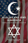 Muslims and Jews in America: Commonalities, Contentions, and Complexities by Palgrave Macmillan (Paperback, 2011)