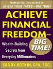 Achieve Financial Freedom - Big Time!:  Wealth-Building Secrets from Everyday Millionaires by Sandy Botkin (Paperback, 2012)