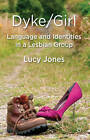 Dyke/Girl: Language and Identities in a Lesbian Group by Lucy Jones (Hardback, 2012)
