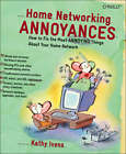Home Networking Annoyances: How to Fix the Most Annoying Things About Your Home Network by Kathy Ivens (Paperback, 2005)