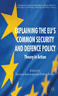 Explaining the EU's Common Security and Defence Policy: Theory in Action by Palgrave Macmillan (Hardback, 2011)