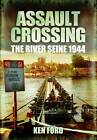 Assault Crossing: The River Seine 1944 by Ken Ford (Hardback, 2011)