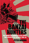 The Banzai Hunters: The Forgotten Armada Of Little Ships That Defeated The Japanese, 1944-45 by Peter Haining (Hardback, 2006)