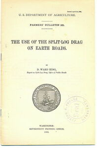 The Use of the Split- Log Drag on Earth Roads Farmer's Bulletin 321 King 1908