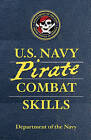 U.S. Navy Pirate Combat Skills by Adam Reger, Department of the Navy, David Cole Wheeler (Paperback, 2011)