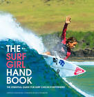 The Surf Girl Handbook: The Essential Guide for Surf Chicks Everywhere by SurfGirl Magazine (Paperback, 2011)