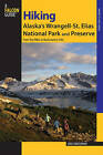 Hiking Alaska's Wrangell-St. Elias National Park and Preserve: From Day Hikes to Backcountry Treks by Greg Fensterman (Paperback, 2008)