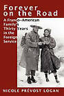Forever on the Road: A Franco-American Family's Thirty Years in the Foreign Service by Nicole Prevost Logan (Paperback, 2011)
