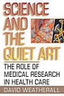 Science and the Quiet Art: The Role of Medical Research in Health Care by D. J. Weatherall (Paperback, 1996)