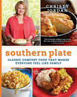 Southern Plate: Classic Comfort Food That Makes Everyone Feel Like Family by Christy Jordan (Hardback, 2010)