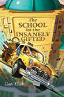 The School for the Insanely Gifted by Dan Elish (Hardback, 2011)