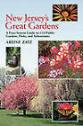 New Jersey's Great Gardens: A Four-Season Guide to 125 Public Gardens, Parks, and Aboretums by Arline Zatz, Joel L. Zatz (Paperback, 1999)