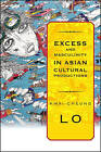 Excess and Masculinity in Asian Cultural Productions by Kwai-Cheung Lo (Paperback, 2011)