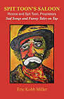 Spit Toon's Saloon: Rinnce and Spit Toon, Proprietors. Sad Songs and Funny Tales on Tap by Eric Kobb Miller (Paperback / softback, 2010)