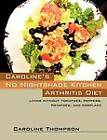 Caroline's No Nightshade Kitchen: Arthritis Diet - Living Without Tomatoes, Peppers, Potatoes, and Eggplant! by Caroline Thompson (Paperback / softback, 2012)