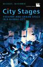 City Stages: Theatre and Urban Space in a Global City by Michael McKinnie (Paperback, 2013)