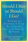 Should I Stay or Should I Go?: A Guide to Sorting Out Whether Your Relationship Can-and Should-be Saved by Lundy Bancroft, JAC Patrissi (Paperback, 2011)