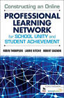 Constructing an Online Professional Learning Network for School Unity and Student Achievement by Laurie C. Kitchie, Robert J. Gagnon, Robin C. Thompson (Paperback, 2011)