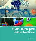 13 Art Techniques Children Should Know by Angela Wenzel (Hardback, 2013)