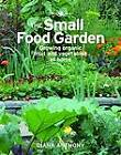 The Small Food Garden: Growing Organic Fruit and Vegetables at Home by Diana Anthony (Paperback, 2012)