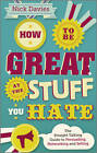 How to be Great at the Stuff You Hate: The Straight-Talking Guide to Networking, Persuading and Selling by Nick Davies (Paperback, 2011)